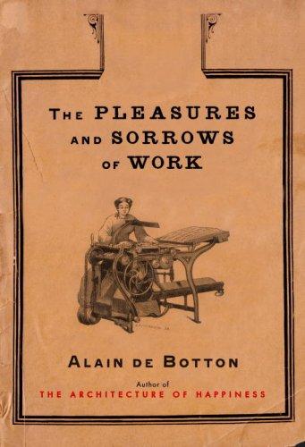 THE PLEASURES AND SORROWS OF WORK: De Botton, Alain