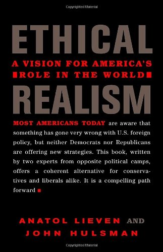 Ethical Realism -- A Vision for America's Role in the World: Lieven, Anatol & Hulsman, John