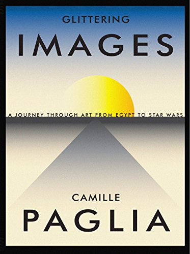 Glittering Images: A Journey Through Art from Egypt to Star Wars (0375424601) by Camille Paglia