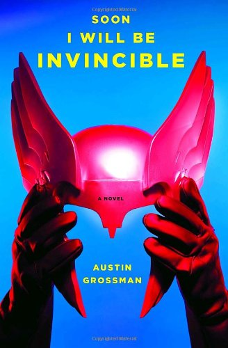 Soon I Will Be Invincible [First Edition] [Signed]: Grossman, Austin