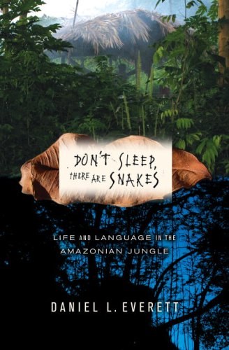 9780375425028: Don't Sleep, There Are Snakes: Life and Language in the Amazonian Jungle