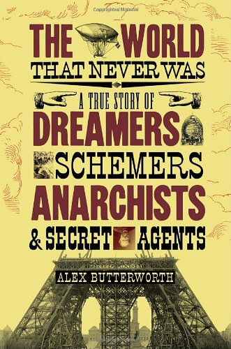 9780375425110: The World That Never Was: A True Story of Dreamers, Schemers, Anarchists and Secret Agents