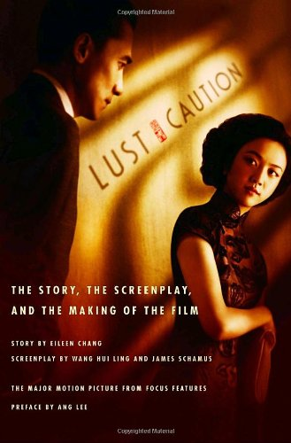 Lust, Caution : The Story, the Screenplay,: James Schamus; Eileen