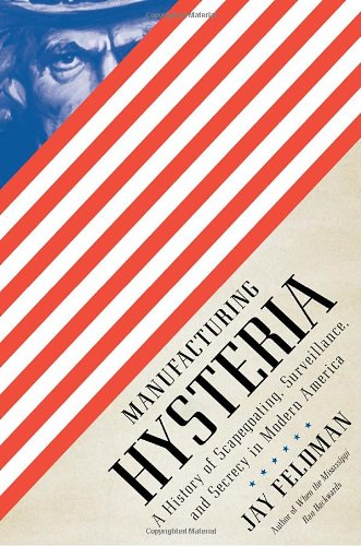 9780375425349: Manufacturing Hysteria: A History of Scapegoating, Surveillance, and Secrecy in Modern America