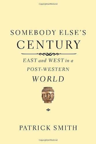 9780375425509: Somebody Else's Century: East and West in a Post-Western World