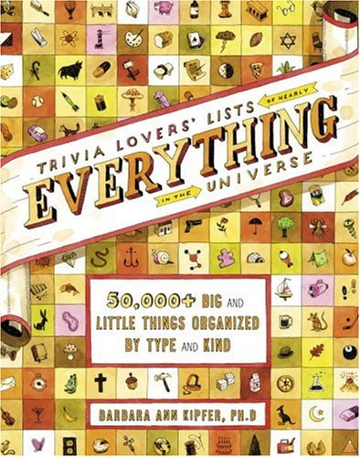 Trivia Lovers' Lists of Nearly Everything in the Universe: 50,000+ Big & Little Things Organized by Type and Kind (9780375426063) by Kipfer, Barbara Ann