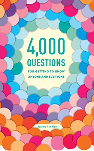 4000 Questions for Getting to Know Anyone & Everyone 2nd Edition