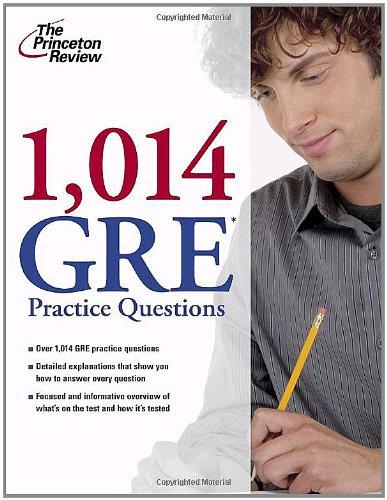 1,014 GRE Practice Questions (Graduate School Test Preparation): Princeton Review; Neill Seltzer