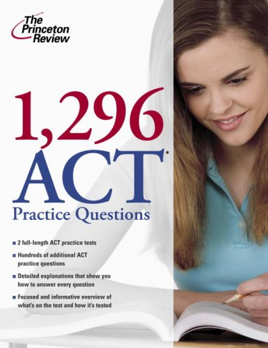 1,296 ACT Practice Questions (College Test Preparation): Princeton Review