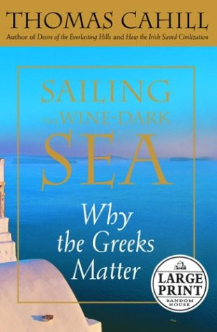 9780375432316: Sailing the Wine-Dark Sea: Why the Greeks Matter (Random House Large Print Nonfiction)