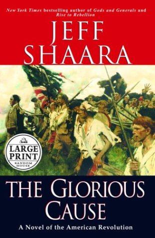 9780375432453: The Glorious Cause: A Novel of the American Revolution (Random House Large Print)