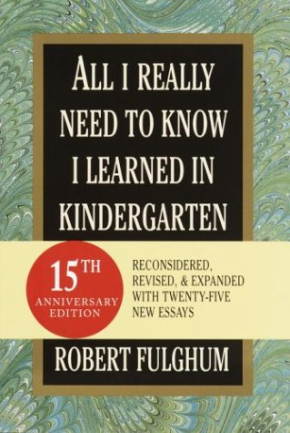 9780375432880: All I Really Need to Know I Learned in Kindergarten: Fifteenth Anniversary Edition Reconsidered, Revised, & Expanded With Twenty-Five New Essays (Random House Large Print)