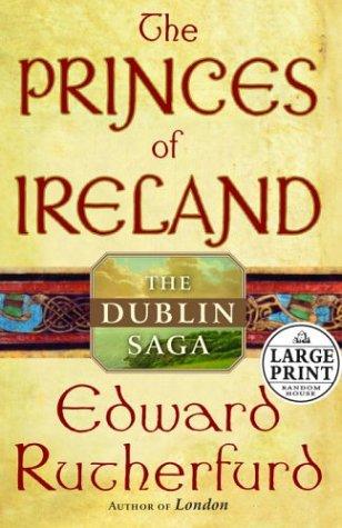 9780375433016: The Princes of Ireland: The Dublin Saga (Rutherfurd, Edward  (Large Print))