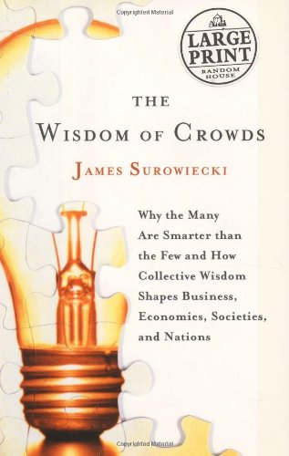 9780375433627: The Wisdom of Crowds: Why the Many Are Smarter Than the Few and How Collective Wisdom Shapes Business, Economies, Societies and Nations (Random House Large Print)