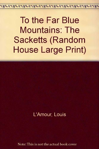 9780375433979: To the Far Blue Mountains: The Sacketts (Random House Large Print)