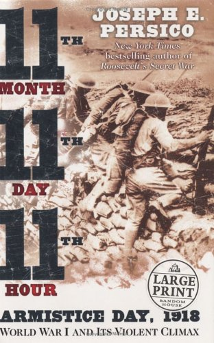 9780375434228: Eleventh Month, Eleventh Day, Eleventh Hour: Armistice Day, 1918 World War I and Its Violent Climax