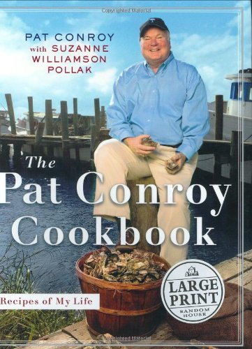 9780375434358: The Pat Conroy Cookbook: Recipes From My Life (Random House Large Print Biography)
