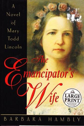 9780375434631: Emancipators Wife a Novel of Mary Todd Lincoln