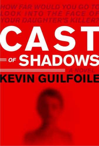 Cast of Shadows: A Novel (Signed First Edition): Kevin Guilfoile