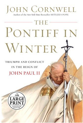 9780375434761: The Pontiff in Winter: Triumph and Conflict in the Reign of John Paul II (Random House Large Print)