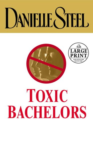9780375435409: Toxic Bachelors (Danielle Steel)