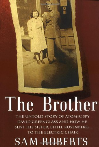 9780375500138: The Brother: The Untold Story of Atomic Spy David Greenglass and How He Sent His Sister, Ethel Rosenberg, to the Electric Chair