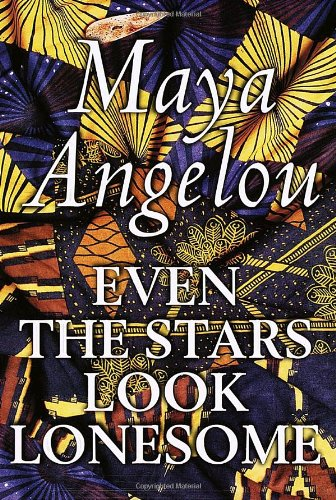 Even the Stars Look Lonesome: Angelou, Maya