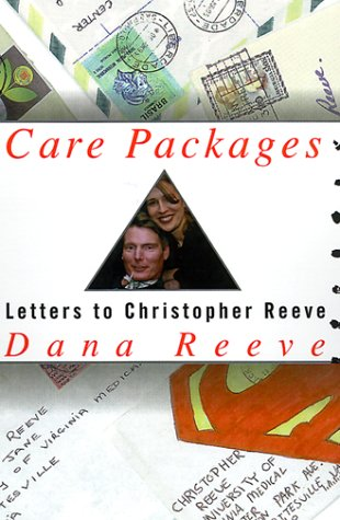 Care Packages: Letters to Christopher Reeve from: Reeve, Dana