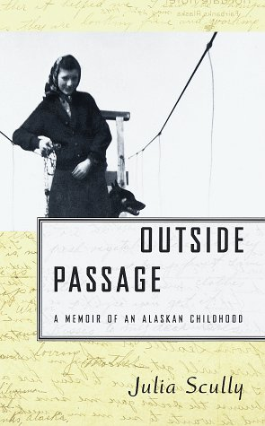 Outside Passage:: A Memoir of an Alaskan Childhood: Scully, Julia