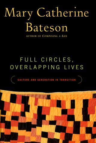 Full Circles, Overlapping Lives: Culture and Generation in Transition: Bateson, Mary Cather