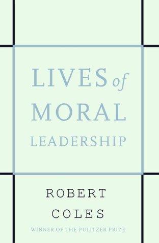 Lives of Moral Leadership: Coles, Robert