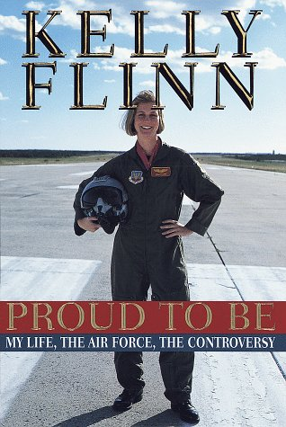 Proud To Be: My Life, The Airforce, The Controversy: Kelly Flinn