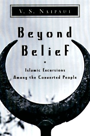 Beyond Belief : Islamic Excursions Among the: V.S. Naipaul