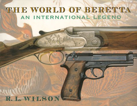 The World of Beretta: An International Legend: Wilson, R. L.