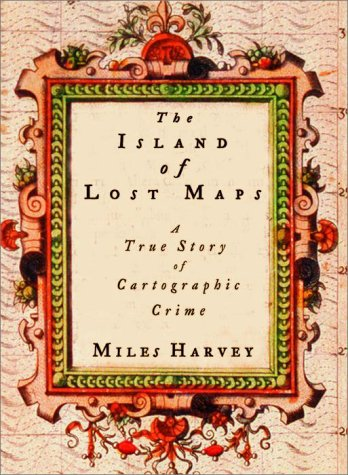 THE ISLAND OF LOST MAPS: Harvey, Miles.