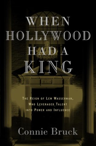 9780375501685: When Hollywood Had a King: The Reign of Lew Wasserman, Who Leveraged Talent Into Power and Influence