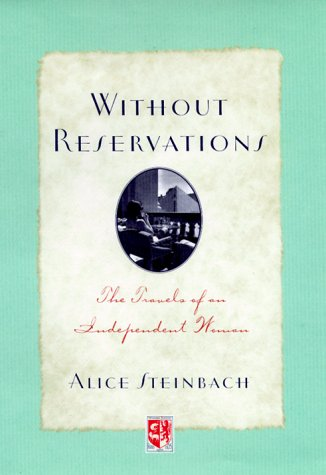 Without Reservations: The Travels Of An Independent Woman.: Steinbach, Alice.