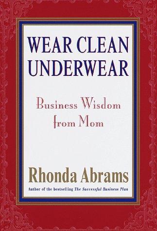 9780375501920: Wear Clean Underwear: Business Wisdom from Mom