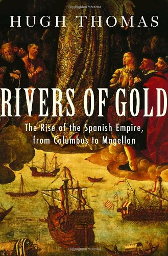 9780375502040: Rivers of Gold: The Rise of the Spanish Empire, from Columbus to Magellan