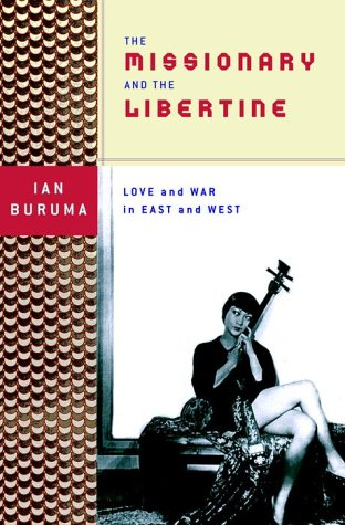 The Missionary and the Libertine: Love and War in East and West: Buruma, Ian