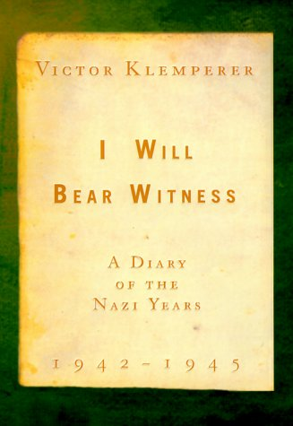 I Will Bear Witness: A Diary of the Nazi Years, 1942-1945: Klemperer, Victor, trans. by Martin ...