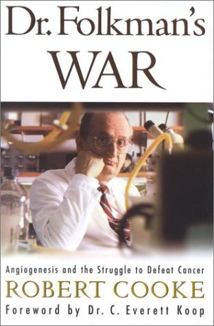 Dr Folkman's War Angiogenesis and the Struggle to Defeat Cancer