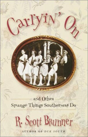Carryin' On: And Other Strange Things Southerners Do: Brunner, R. Scott