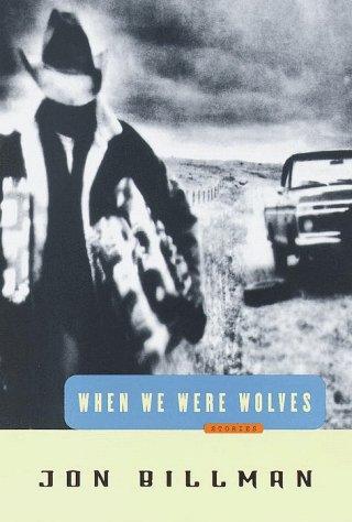 When We Were Wolves: Stories: Billman, Jon