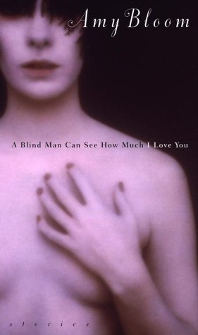 A Blind Man Can See How Much I Love You: Stories: Bloom, Amy
