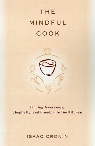 9780375502750: The Mindful Cook: Finding Awareness, Simplicity, and Freedom in the Kitchen
