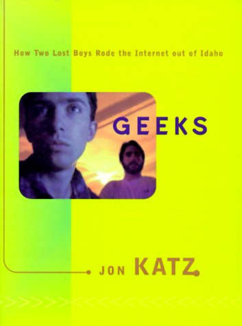 9780375502989: Geeks: How Two Lost Boys Rode the Internet Out of Idaho