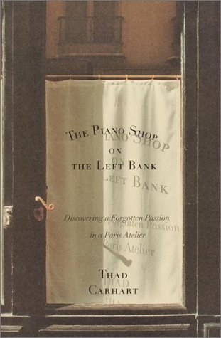 9780375503047: The Piano Shop on the Left Bank: Discovering a Forgotten Passion in a Paris Atelier