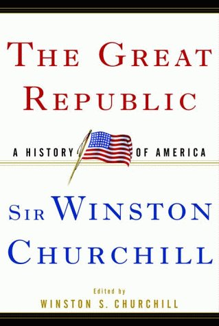 The Great Republic: A History of America: Churchill, Winston S.