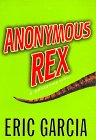 Anonymous Rex: A Detective Story: Garcia, Eric